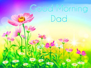 Good Morning Images Photo Pictures For Dad Papa & Daddy