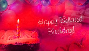 Belated Happy Birthday Wishes Images Pics Download