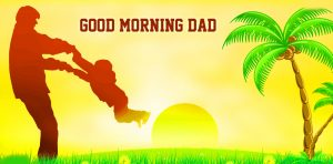 Dad Papa Daddy Good Morning Images Photo Pics Pictures Download In Hd