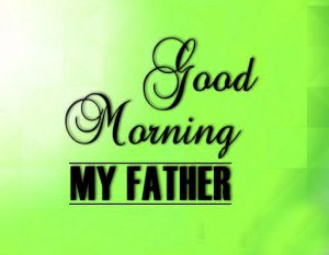 Good Morning Images Photo Pictures For Father